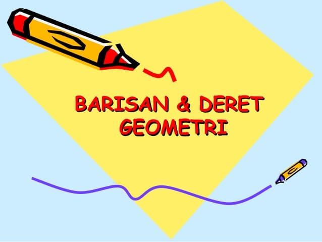 Pengertian Dan Rumus Barisan Dan Deret Geometri Serta Contoh Soal Dan Penjelasannya Lengkap – Kelas X