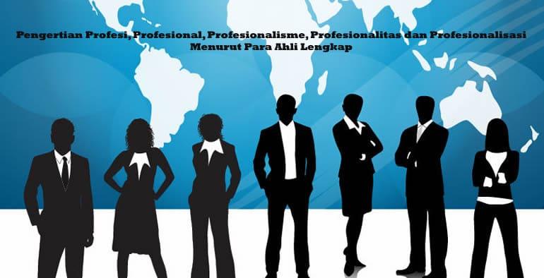 Profesi, Profesional, Profesionalisme, Profesionalitas dan Profesionalisasi
