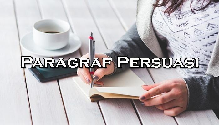 Pengertian Paragraf Persuasi, Ciri, Jenis dan Contoh ...
