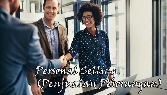 Pengertian Personal Selling Tujuan Sifat Jenis Bentuk Dan Tahapan Personal Selling Penjualan Perorangan Lengkap Pelajaran Sekolah Online