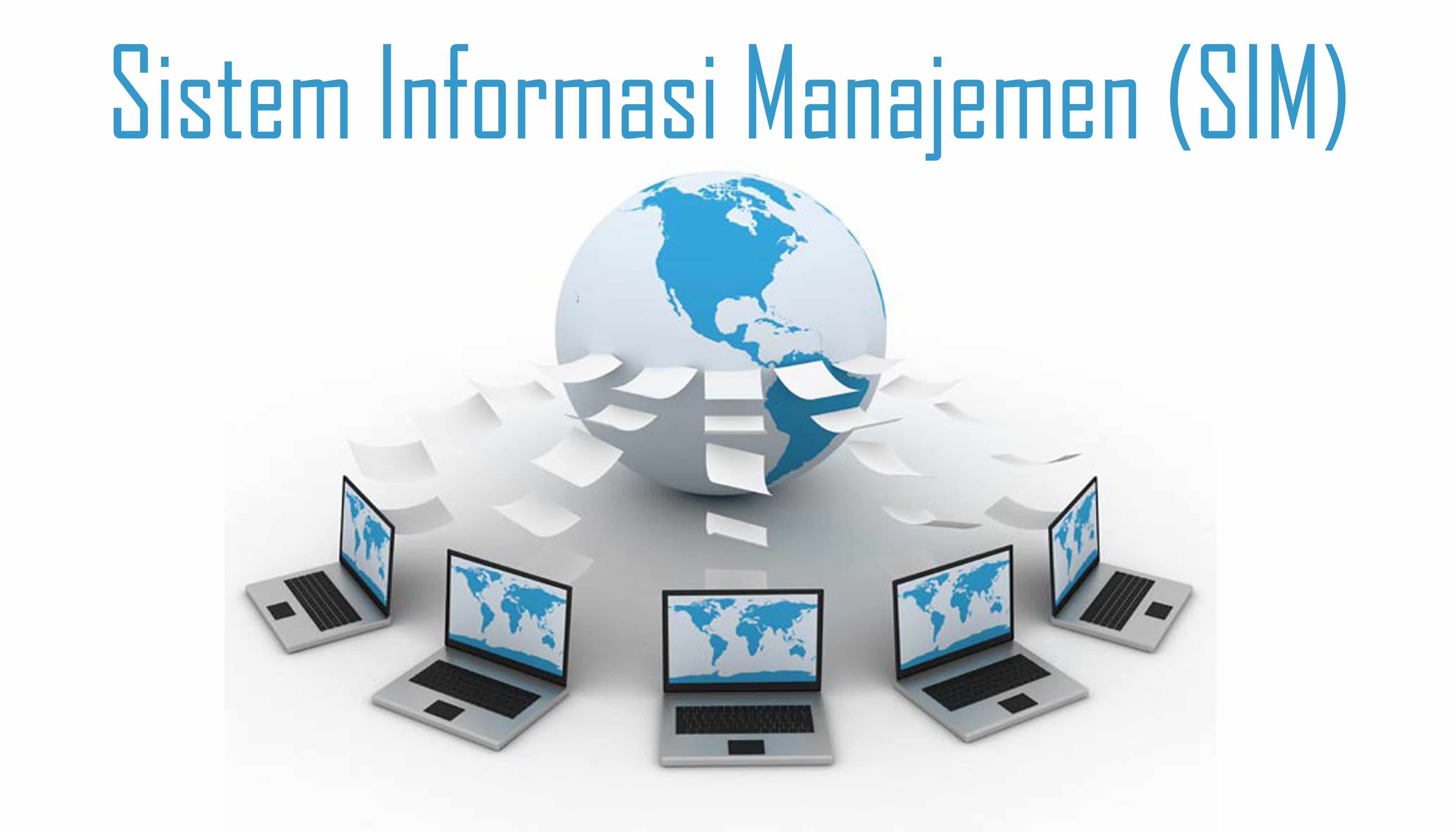 Pengertian Sistem Informasi Manajemen : Fungsi, Tujuan ...