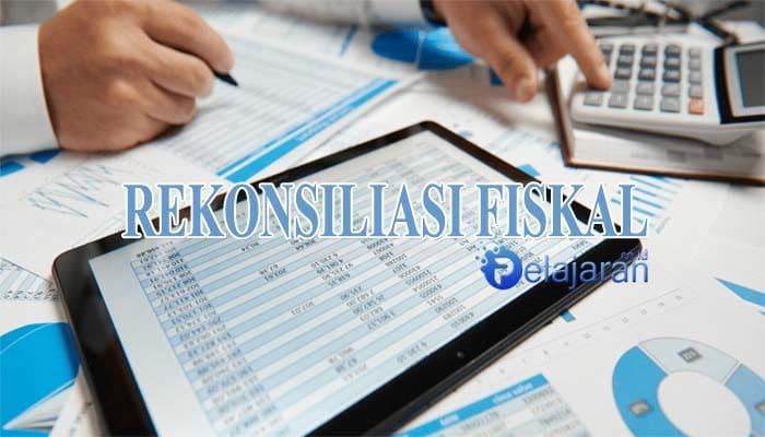 Pengertian Rekonsiliasi Fiskal : Tujuan, Jenis, Penyebab ...