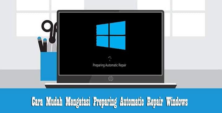 Cara Mudah Mengatasi Preparing Automatic Repair Windows Dan Penjelasannya Decisionsonevidence Com