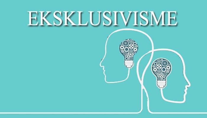 Pengertian Eksklusivisme Bentuk Dampak Dan Contoh Paham Eksklusivisme Pelajaran Sekolah Online
